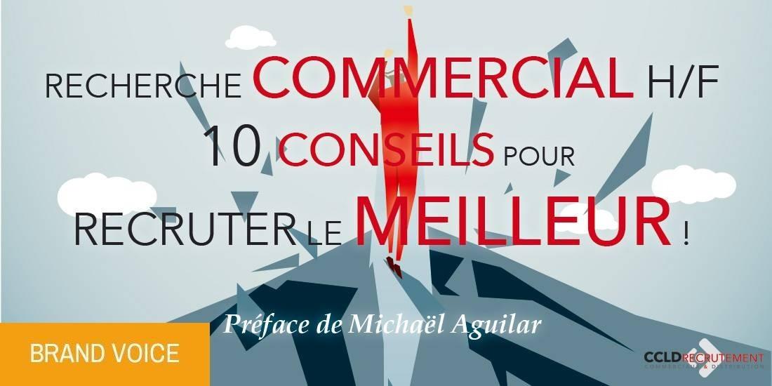 RECHERCHE COMMERCIAL H/F : 10 CONSEILS POUR RECRUTER LE MEILLEUR !